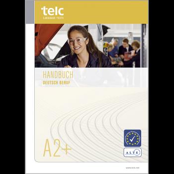Handbuch, Lernziele und Testspezifikationen, telc Deutsch A2+ Beruf
