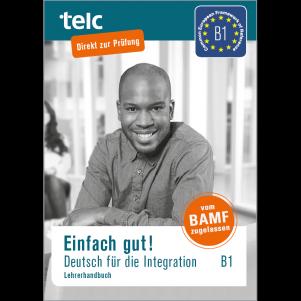Einfach gut! Deutsch für die Integration B1 Teacher's Manual