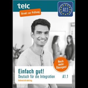 Einfach gut! Deutsch für die Integration A1.1 Intensive Training