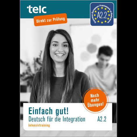 Einfach gut! Deutsch für die Integration A2.2 Intensive Training